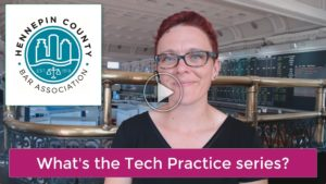 Hennepin County Bar Association video What's the Tech Practice series?